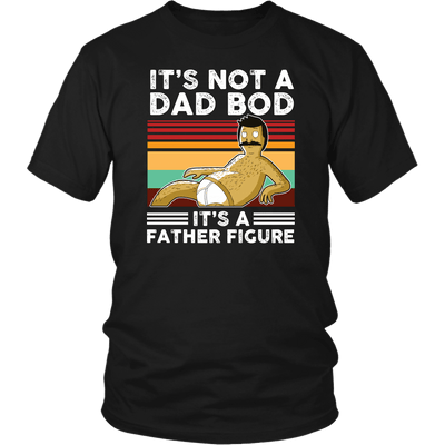 Its Not A Dad Bod Its A Father Figure Shirt