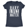 Baby Lives Matter Womens T Shirt