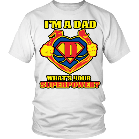 I'm A Dad Whats Your Superpower Shirt