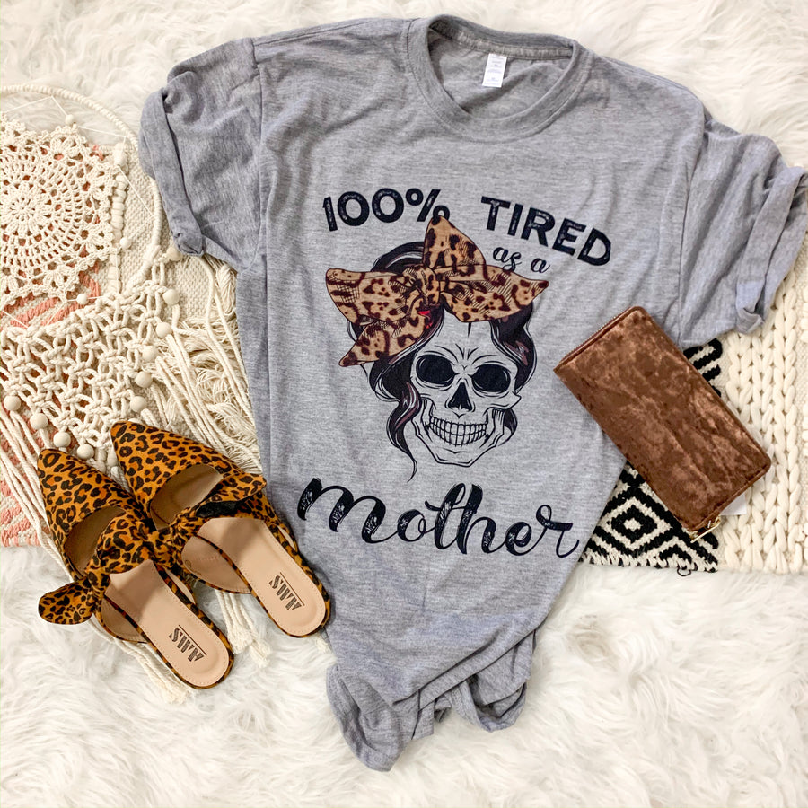 100% Tired Mother Tee