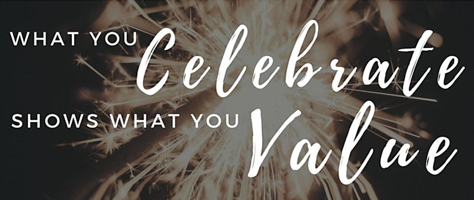 What You Celebrate Shows What You Value