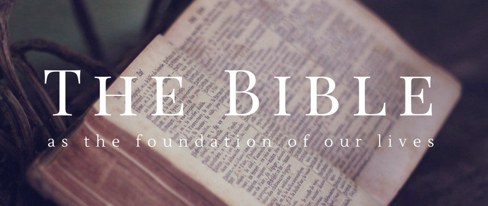 The Bible as the Foundation of our Life