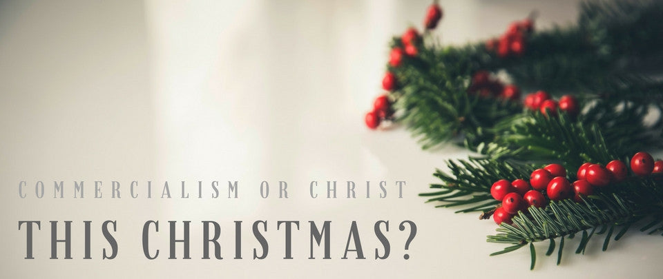 Commercialism or Christ this Christmas?