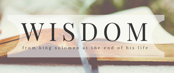 Wisdom from King Solomon at the End of His Life