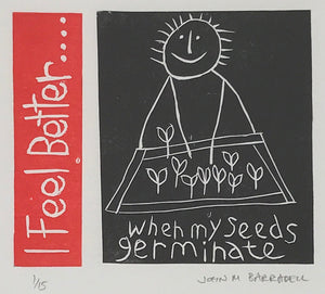 I Feel Better When My Seeds Germinate by John Barradell