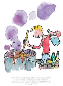"""He put everything in he could find"" from the book 'George's Marvellous Medicine' by Roald Dahl illustrated by Quentin Blake"