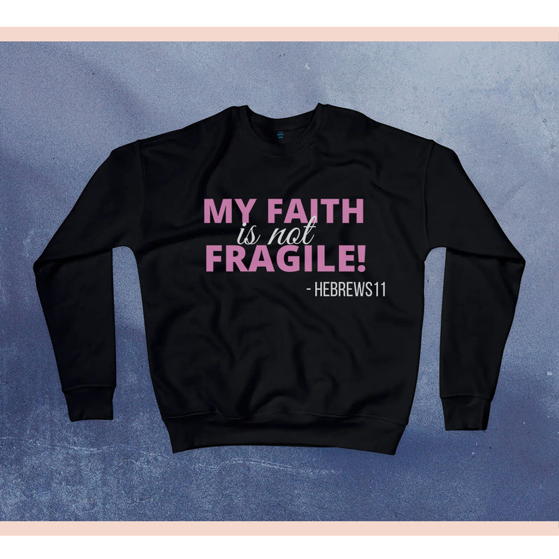 Not Fragile Faith Statement Sweatshirt - Faithfully Fresh Apparel