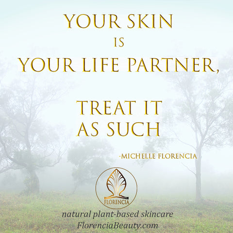 Your Skin is your life partner,  treat it as such. - Michelle Florencia