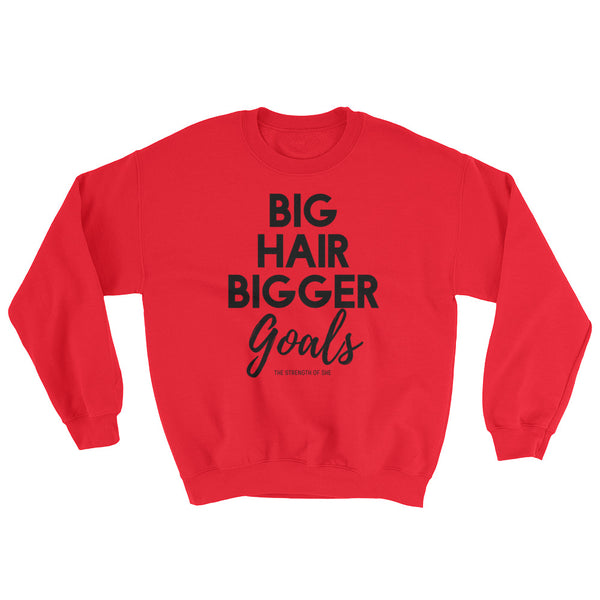 Big Hair Bigger Goals Sweatshirt