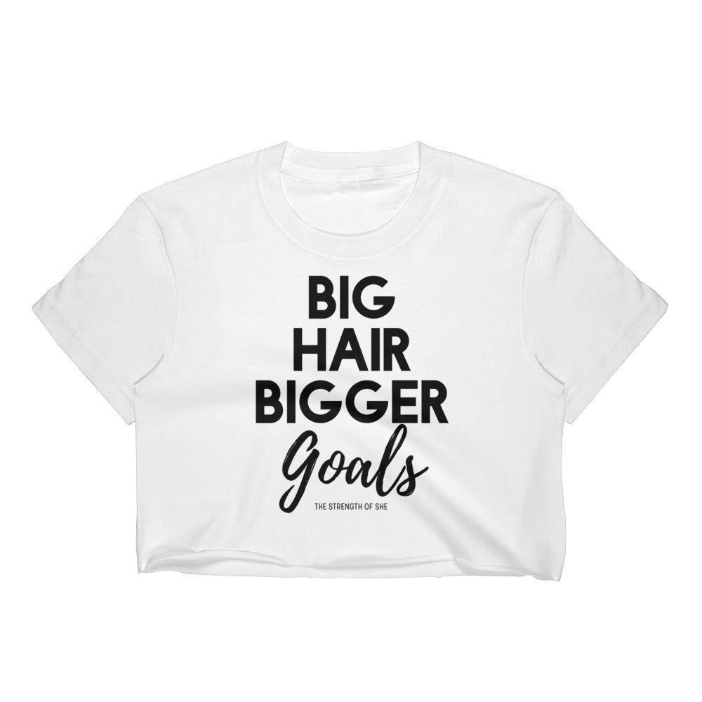 Big Hair Bigger Goals Crop