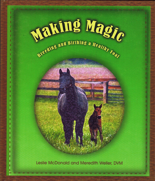 Making Magic: Breeding and Birthing a Healthy Foal - BooksOnHorses
