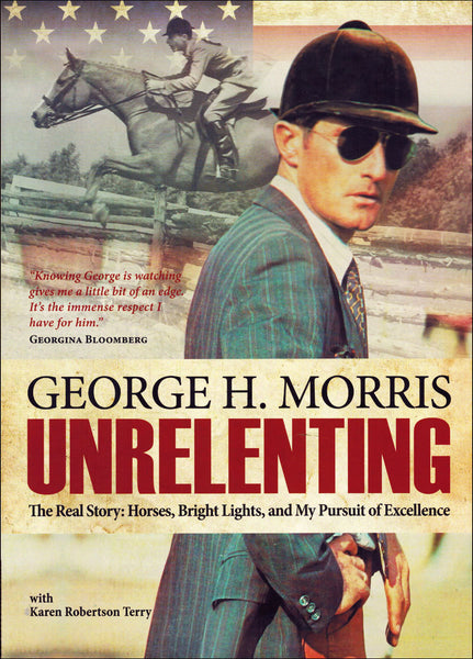 Unrelenting -The Real Story: Horses, Bright Lights, and my Pursuit of Excellence