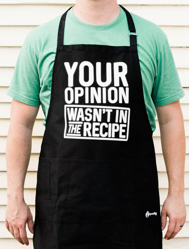 Your Opinion Wasn't in The Recipe Apron
