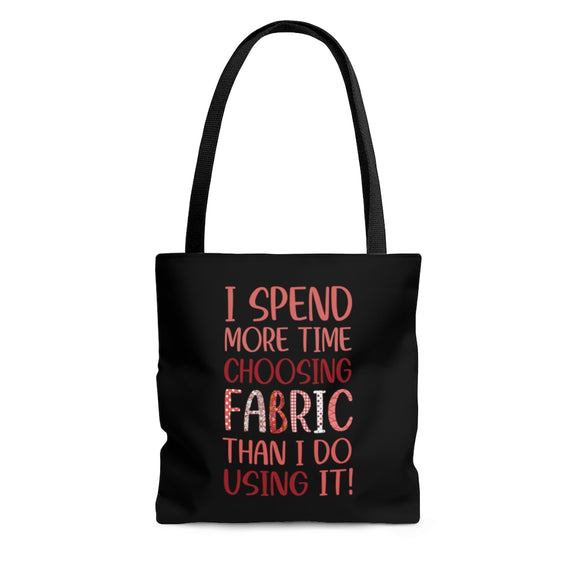 I Spend More Time Choosing Fabric - Tote Bag