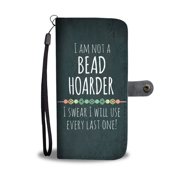 I Am Not a Bead Hoarder - Wallet Phone Case
