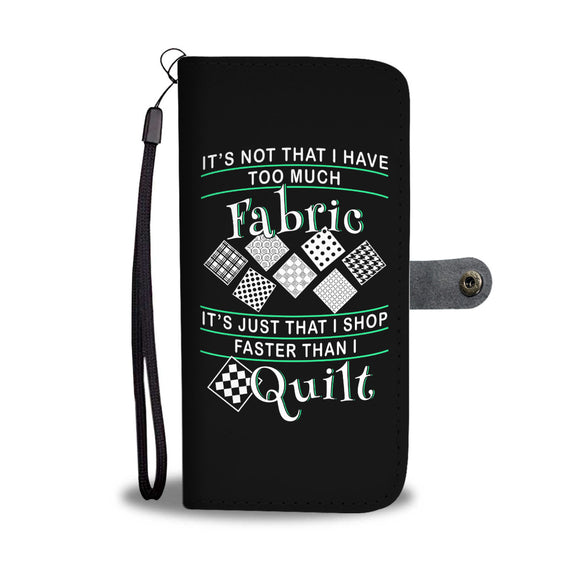 I Shop Faster than I Quilt - Wallet Phone Case