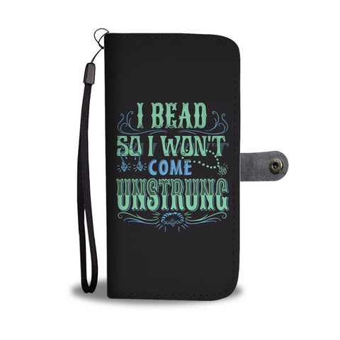 I Bead so I Won't Come Unstrung - Wallet Phone Case