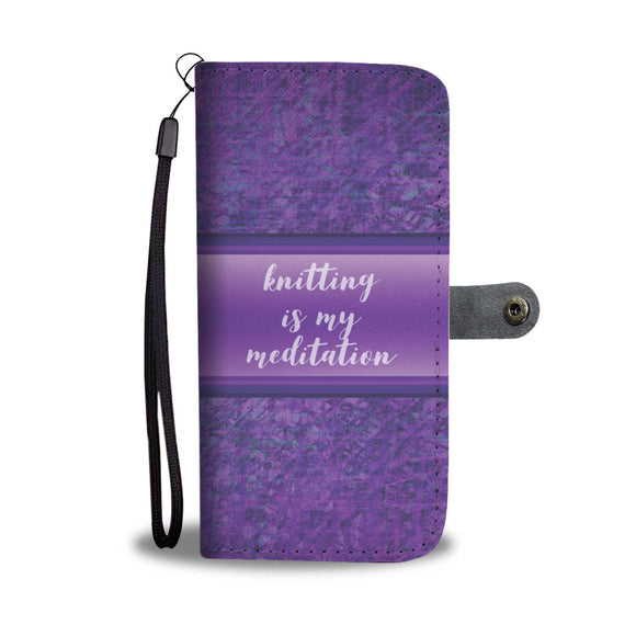Knitting is My Meditation - Wallet Phone Case