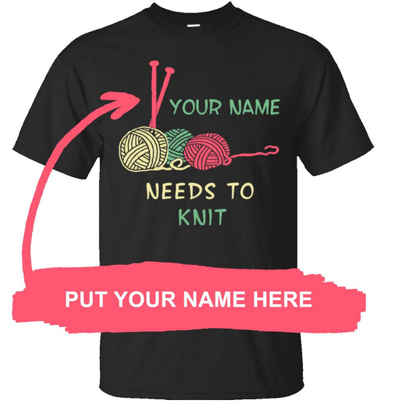 Needs to Knit - Personalized Unisex T-Shirts