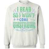 I Bead So I Won't Come Unstrung (aqua) Crewneck Sweatshirts - Crafter4Life - 2