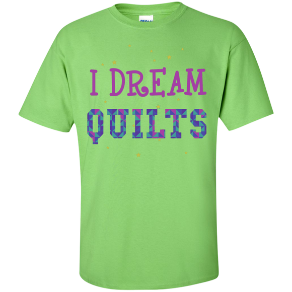 I Dream Quilts Custom Ultra Cotton T-Shirt - Crafter4Life - 1