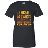 I Bead So I Won't Come Unstrung (gold) Ladies Custom 100% Cotton T-Shirt