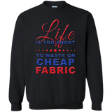 Life is Too Short to Waste On Cheap Fabric Crewneck Pullover Sweatshirt