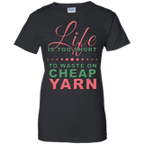 Life is Too Short to Use Cheap Yarn Ladies Custom 100% Cotton T-Shirt - Crafter4Life - 4