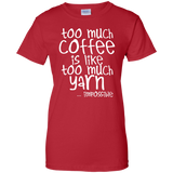 Too Much Coffee is Like Too Much Yarn Ladies Custom 100% Cotton T-Shirt