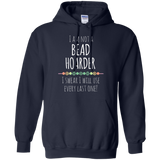 I am Not a Bead Hoarder Pullover Hoodie