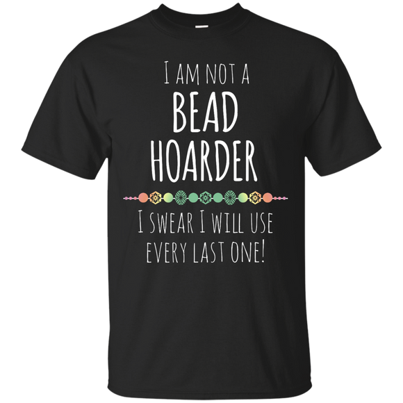 I am Not a Bead Hoarder Ultra Cotton T-Shirt