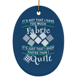 I Shop Faster than I Quilt Oval Ornament
