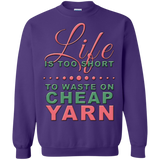 Life is Too Short to Use Cheap Yarn Crewneck Sweatshirts - Crafter4Life - 1