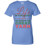 Life is Too Short to Use Cheap Yarn Ladies Custom 100% Cotton T-Shirt - Crafter4Life - 7