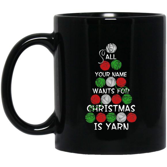 All (NAME) Wants for Christmas is Yarn - Personalized Black Mugs