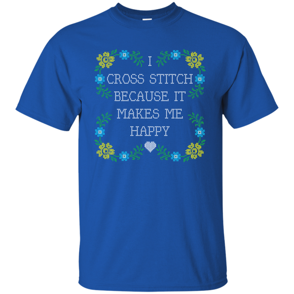 I Cross Stitch Because It Makes Me Happy Custom Ultra Cotton T-Shirt - Crafter4Life - 1