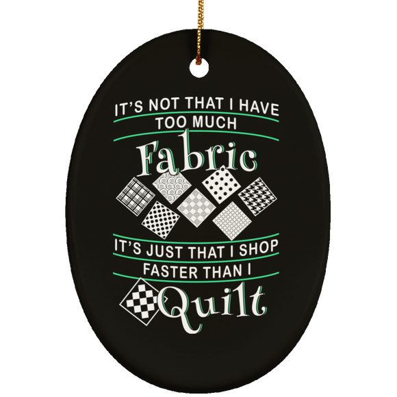 I Shop Faster than I Quilt Ceramic Oval Ornament