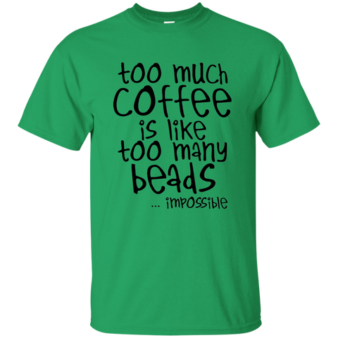 Too Much Coffee is Like Too Many Beads Ultra Cotton T-Shirt