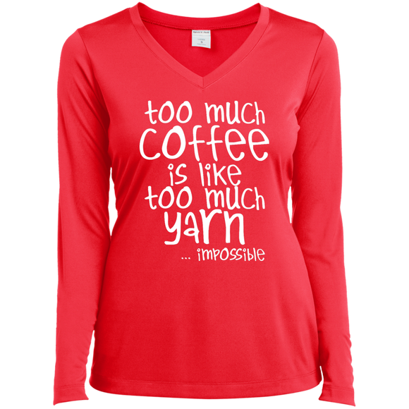 Too Much Coffee, Too Much Yarn Ladies LS Performance V-neck Tee