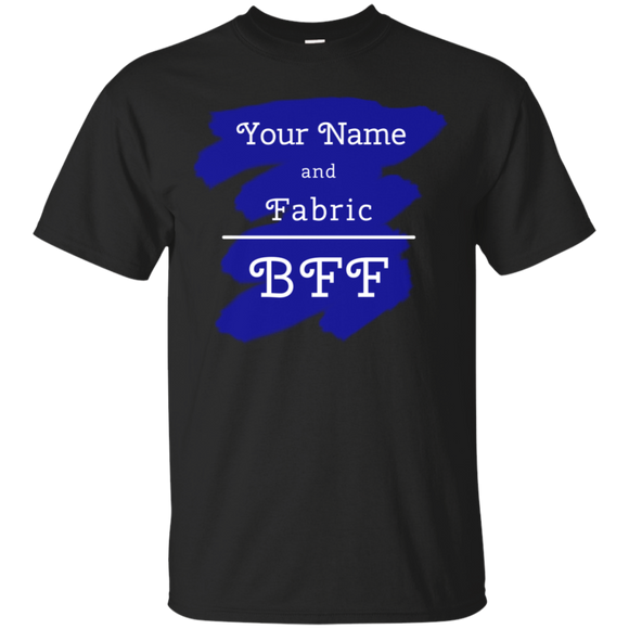 YOUR NAME and Fabric BFF - Personalized Unisex T-Shirts