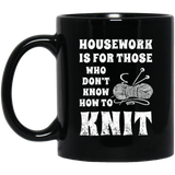 Housework is for Those Who Don't Know How to Knit Black Mugs