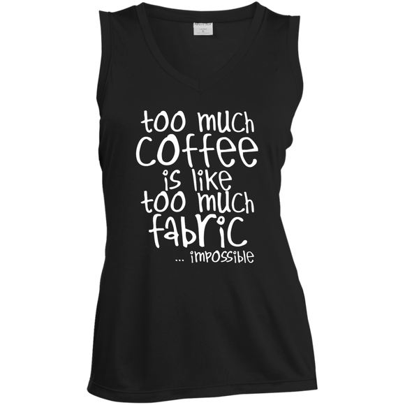 Too Much Coffee is Like Too Much Fabric Ladies Sleeveless V-Neck
