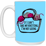 If I Can't Take My Knitting White Mugs