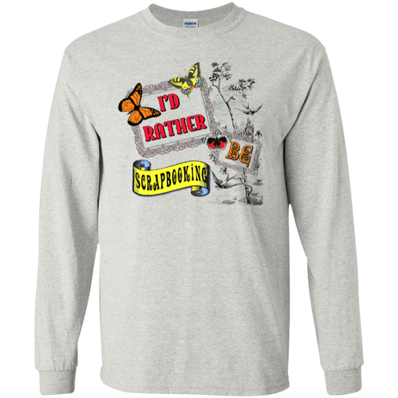 I'd Rather Be Scrapbooking Long Sleeve Ultra Cotton T-Shirt - Crafter4Life - 1