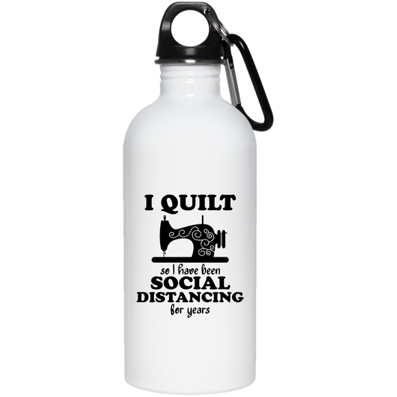 I Quilt so I have been Social Distancing 20 oz. Stainless Steel Water Bottle