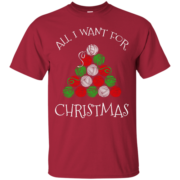 All I Want for Christmas is Yarn Custom Ultra Cotton T-Shirt