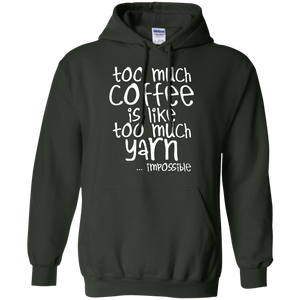 Too Much Coffee is Like Too Much Yarn Pullover Hoodie