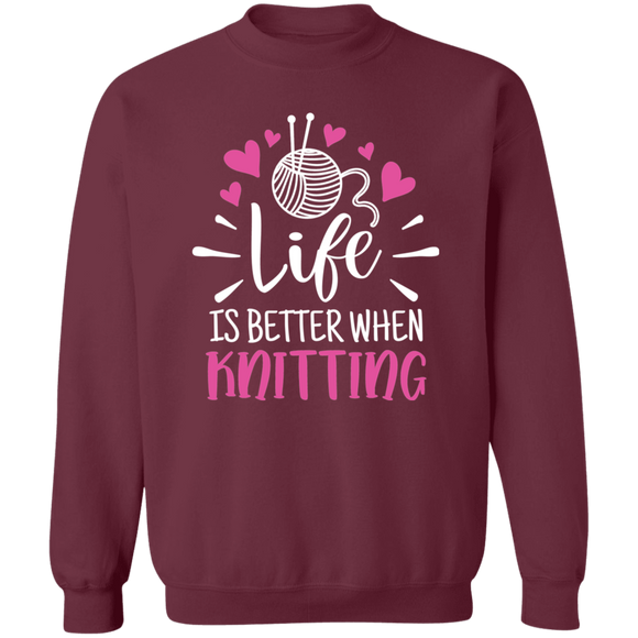 Life is Better When Knitting Crewneck Pullover Sweatshirt