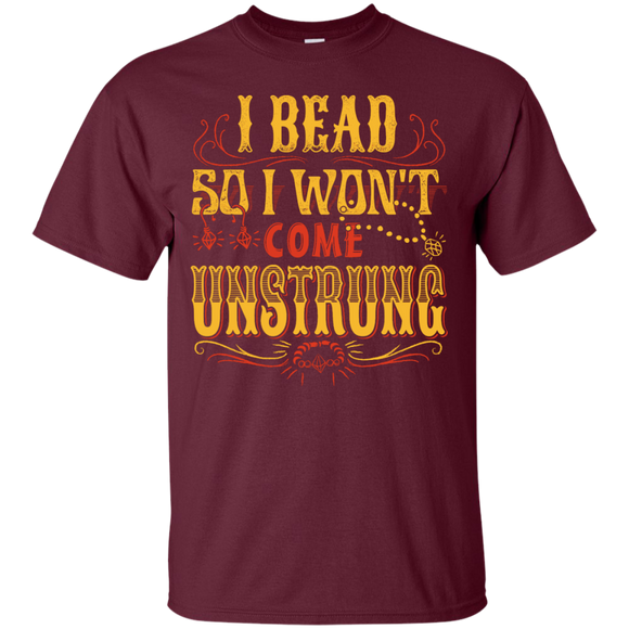 I Bead So I Won't Come Unstrung (gold) Custom Ultra Cotton T-Shirt - Crafter4Life - 1