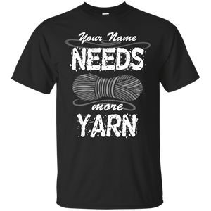 Needs More Yarn - Personalized Unisex T-Shirts